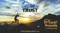 A Call To Trust by Dr. Michelle Bengtson from Trust Prevails, a 31 day series.