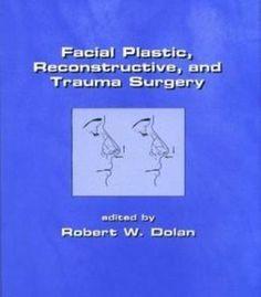 Facial Plastic Reconstructive And Trauma Surgery By Robert Dolan PDF
