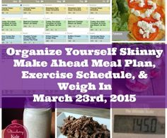 Organize Yourself Skinny Make Ahead Meal Plan, Exercise Schedule, and Weigh In March 23, 2015
