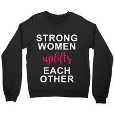 Strong Women Uplifts Each Other Shirt Crewneck Sweatshirt... https://www.amazon.com/dp/B01M1UYBIY/ref=cm_sw_r_pi_dp_x_iYrkybBRAK42Y