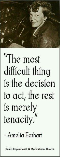 """""""La chose la plus difficile est la décision d'agir. Le reste est simplement la ténacité."""" (Amelia Earhart)"""