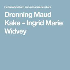 Dronning Maud Kake – Ingrid Marie Widvey
