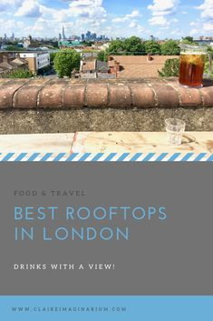 The best rooftops in London - Claire Imaginarium Uk Capital, What To Write About, London Life, Rooftops, Activities To Do, Nice View, Adventure Travel, Claire, Travelling