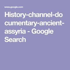 History-channel-documentary-ancient-assyria - Google Search