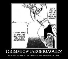 Grimmjow Jaegerjaquez:Healing people so he can beat the shit out of them.
