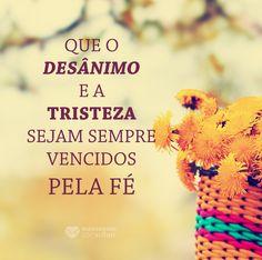Que o desânimo e a tristeza sejam sempre vencidos pela fé. #mensagenscomamor #frases #fé #sentimentos #bons #esperança