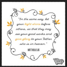 """Matthew 5:16 - Verse of the Day 6/24/14 - Whats in the Bible """"In the same way, let your light shine before others, so that they may see your good works and give glory to your Father who is in heaven."""""""