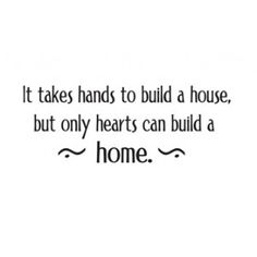 """""""It takes hands to build a house, but only hearts can build a home.""""  Home   Quotes   Kitchen   Creativity   Design   Inspiration   Utensils   Gadgets   Food   Innovation"""