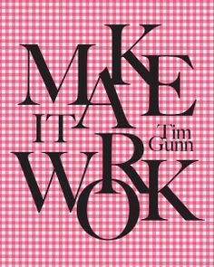 Project Runway Print Tim Gunn Make It Work Quote by Inspireuart, #typography #project #runway #tim #gunn #quote #makeitwork #gingham #fashion #sewing #checks
