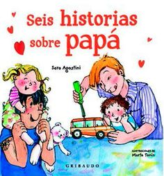 "Sara Agostini / Marta Tonin. ""Seis historias sobre papá"". Editorial Gribaudo (6 a 9 años) Family Guy, Comics, Fictional Characters, Editorial, Target, Children's Literature, Historia, Libros, Products"
