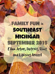 Family Fun in September 2015 in Southeast Michigan {Ann Arbor, Detroit, Flint and Lansing Areas}