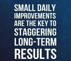 Remember this quote if you need help staying on track with your new fitness goals this year. Unfortunately, many quit before the results start showing up because they don't see instant results. Remember this, it is small goals accomplished in succession that equate to long term lasting results. In time, the results will show and you'll never look back!
