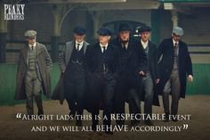 """""""Behave accordingly"""" the Peaky Blinders way...."""