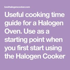 Useful cooking time guide for a Halogen Oven. Use as a starting point when you first start using the Halogen Cooker