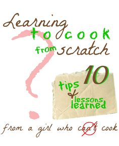 Learning To Cook From Scratch - Satisfaction Through Christ | Kitchen Tips, Tricks, and Lessons Learned from a Girl who {Can't} Cook