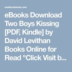 """eBooks Download Two Boys Kissing [PDF, Kindle] by David Levithan Books Online for Read """"Click Visit button"""" to access full FREE ebook"""