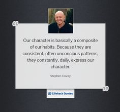 Daily Quote: Our Character is Basically a Composite of Our Habits