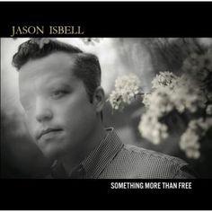 "7/17/15 JASON ISBELL ""Something More Than Free"""