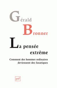 Gérald Bronner - La pensée extrême - Comment des hommes ordinaires deviennent des fanatiques.