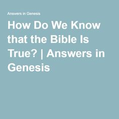 How Do We Know that the Bible Is True?   Answers in Genesis