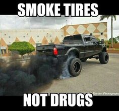 Jacked up ford truck with smoke stacks | want all my friends to this AND NOT drugs