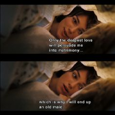 """Only the deepest love will persuade me to matrimony, which is why I will end up an old maid."" ~ Elizabeth Bennet, Pride & Prejudice <3"