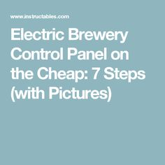 Electric Brewery Control Panel on the Cheap: 7 Steps (with Pictures)