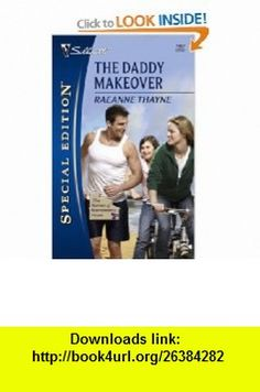The Daddy Makeover (Silhouette Special Edition) (9780373248575) Raeanne Thayne , ISBN-10: 0373248571  , ISBN-13: 978-0373248575 ,  , tutorials , pdf , ebook , torrent , downloads , rapidshare , filesonic , hotfile , megaupload , fileserve