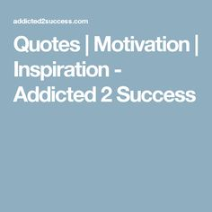 Quotes | Motivation | Inspiration - Addicted 2 Success