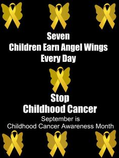 Yesterday, today, tomorrow, every day....7 beautiful innocent CHLIDREN will die from Childhood cancer....it needs to stop.