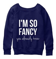 """[Long Sleeve - 43.99€]  'I'm so #fancy, you already know""""   #style #stylish #perfect #teespring #fashion #quote #trend #trendy #glamour #glam #clothing #fashionista #imsofancy #teespring  #BIFashionStore"""