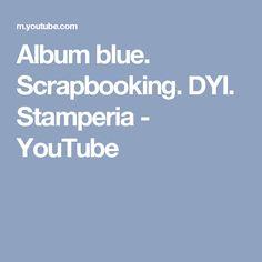 Album blue. Scrapbooking. DYI. Stamperia - YouTube