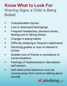 Know what to look for - the warning signs of a child being bullied. If the signs can be recognized, then it can be prevented.