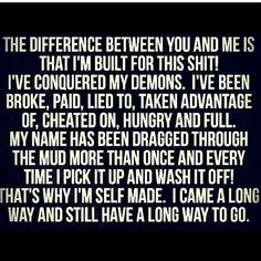 !!!!! The difference between you and me is I'm built for this shit.