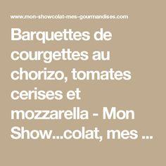 Barquettes de courgettes au chorizo, tomates cerises et mozzarella - Mon Show...colat, mes gourmandises