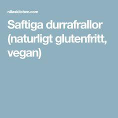 Saftiga durrafrallor (naturligt glutenfritt, vegan) Vegan, Vegans