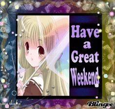 have a great weekend - group anime manga world