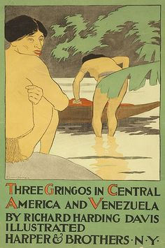 """Three gringos in Central America and Venezuela"" by American journalist and novelist Richard Harding Davis (1864-1916). Published by Harper & Brothers, New York. Color lithograph poster by Edward Penfield (1866-1925)."