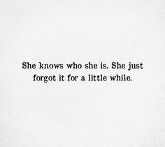 """She knows who she is. She just forgot it for a while. - Coole Sprüche - The Stylish Quotes Self Love Quotes, Mood Quotes, True Quotes, Positive Quotes, Quotes To Live By, She Is Quotes, Quotes For Being Strong, Wisdom Quotes, Favorite Quotes"