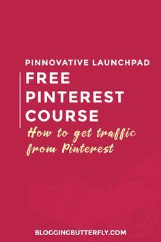 Pinnovative Launchpad is a free Pinterest marketing course designed to help bloggers get more traffic from Pinterest to their blogs. Take the course now or read other posts for more blog tips for beginners: https://bloggingbutterfly.com/pinnovative-launchpad-course