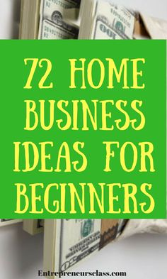 72 home business ideas for beginners.Side business ideas you can start for $25 or less.