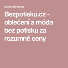 Bezpotisku.cz - oblečení a móda bez potisku za rozumné ceny