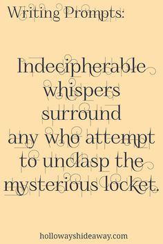 Fantasy Writing Prompts-November 2016-Indecipherable whispers surrounded any who attempted to unclasp the mysterious locket.