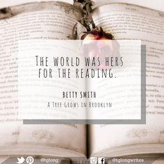"""#Quote: """"The world was hers for the reading.""""  ~ Betty Smith, A Tree Grows in Brooklyn"""