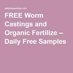FREE Worm Castings and Organic Fertilize – Daily Free Samples