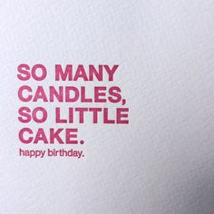 Front: So Many Candles, So Little Cake. Happy Birthday Inside: Blank sapling press cards are printed on tree free cotton paper and paired with a 100% post consumer brown bag kraft envelope. size: 4.25