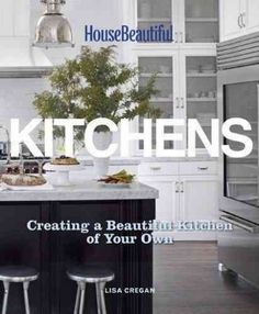 Kitchens: Creating a Beautiful Kitchen of Your Own, by Lisa Cregan