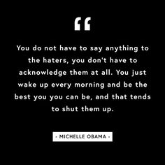 Wake up every morning and be the best you can be - that tends to shut them up.
