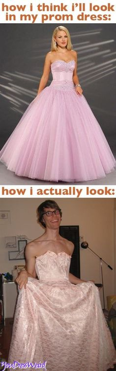 How You Think You Look In Your Prom Dress lol