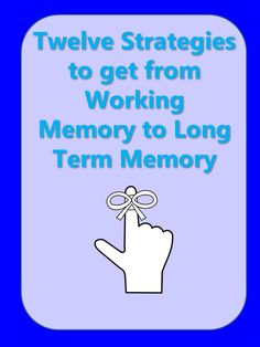 Elementary Matters: Twelve Strategies to Get From Working Memory to Long Term Memory. Repinned by SOS Inc. Resources pinterest.com/sostherapy/.